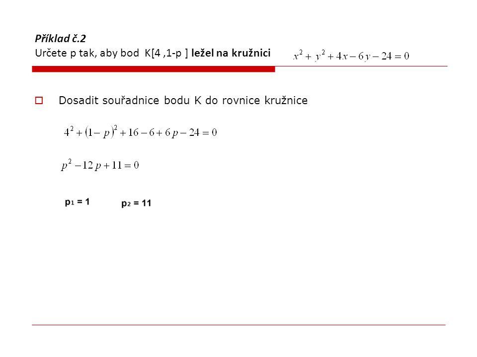 Příklad č.2 Určete p tak, aby bod K[4 ,1-p ] ležel na kružnici